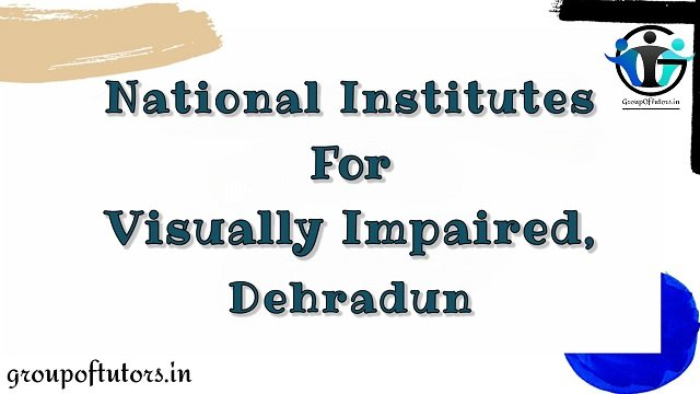 National Institute of Visually Handicapped, Dehradun (NIEPVD Institute)