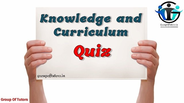 Knowledge And Curriculum Quiz
