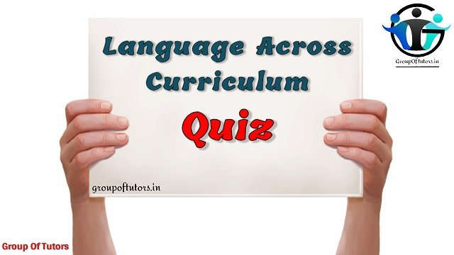 Language Across Curriculum Quiz 4 MCQs