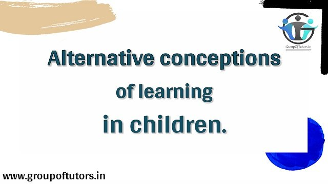 Alternative Conceptions of Learning in Children