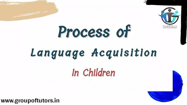 Process Of Language Acquisition in Children B.Ed Notes