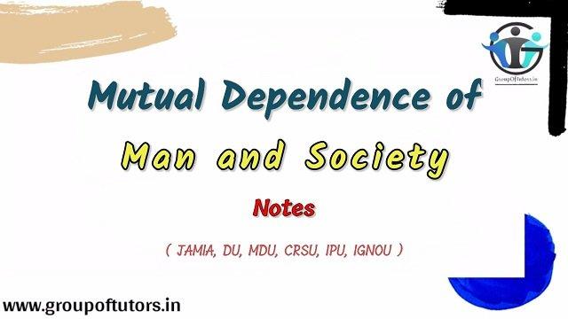 Mutual Dependence Of Man and Society