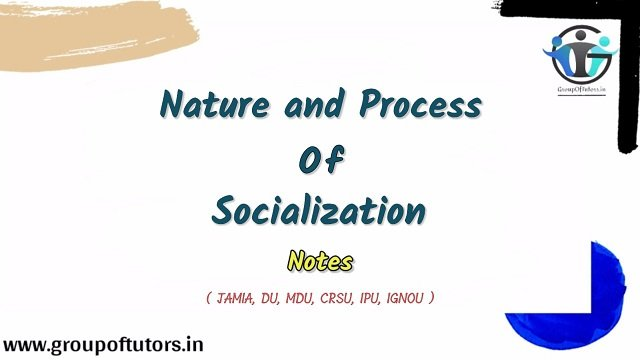 Nature And Process Of Socialization