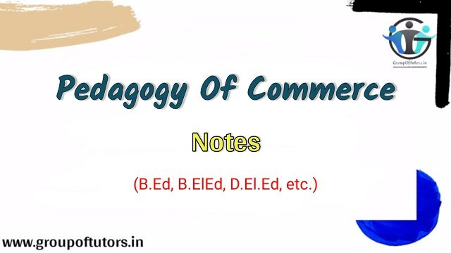 Pedagogy Of Commerce, Paper 6 and 7 notes