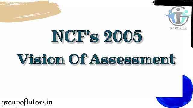 NCF 2005 Vision of Assessment