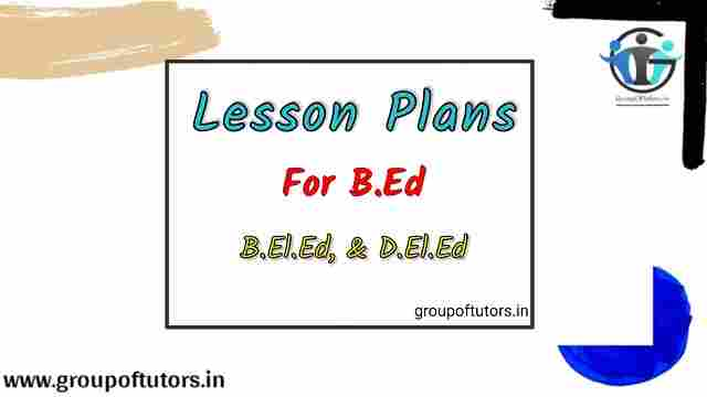 Lesson Plans For B.Ed and Teachers