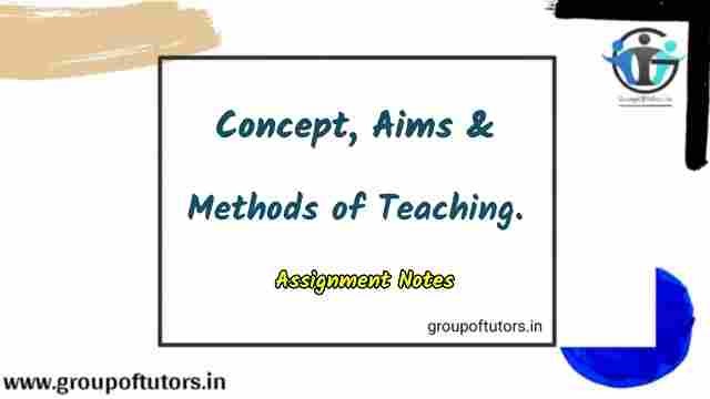 Concept Aims and Methods of Teaching B.Ed Notes Group Of Tutors Learning and Teaching Notes For B.Ed Group Of Tutors