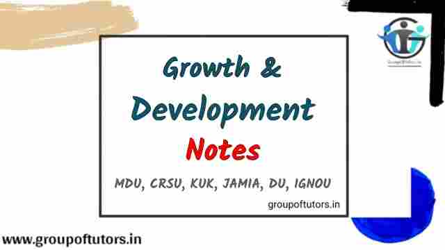 Growth and Development - How They are Different? B.Ed Notes Group Of Tutors
