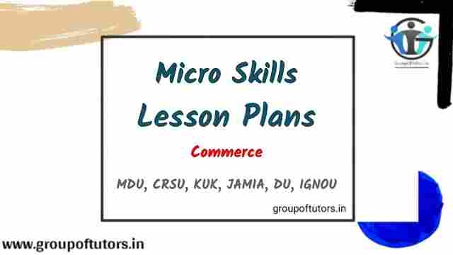 Micro Skills Lesson Plans for  Commerce B.Ed Group Of Tutors