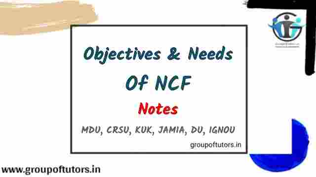 Objectives and Needs Of NCF (National Curriculum Framework)